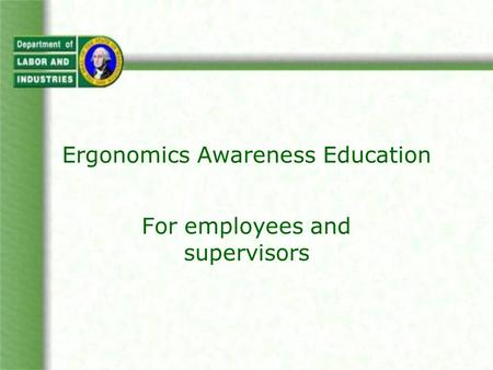 Ergonomics Awareness Education For employees and supervisors.