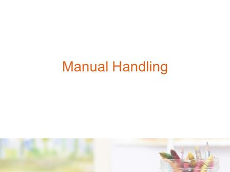 Manual Handling. What is manual handling? Manual Handling is….. Any activity requiring the use of force exerted by a person to: Lift Lower Push Pull Or.