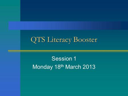 QTS Literacy Booster Session 1 Monday 18 th March 2013.