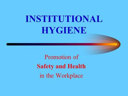 INSTITUTIONAL HYGIENE Promotion of Safety and Health in the Workplace.