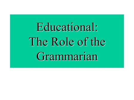 Educational: The Role of the Grammarian. The Grammarian's Role covers the three cornerstones of Toastmasters: Better Thinking Better Listening Better.