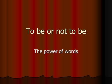 "To be or not to be The power of words. Eliminating ""be"" verbs To utilize active voice To utilize active voice To avoid repetition To avoid repetition."