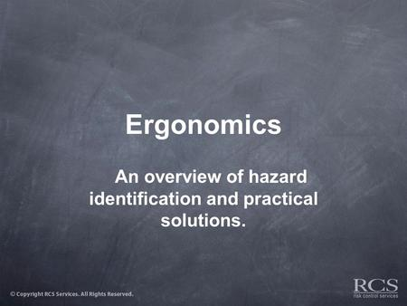Ergonomics An overview of hazard identification and practical solutions.