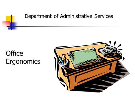 Office Ergonomics Department of Administrative Services.