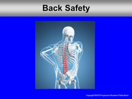Copyright ©2012 Progressive Business Publications Back Safety.