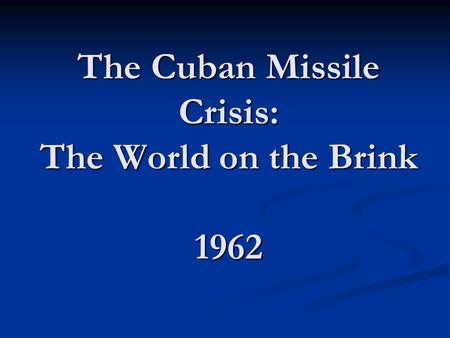 The Cuban Missile Crisis: The World on the Brink 1962