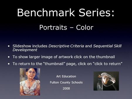 Benchmark Series: Portraits – Color Slideshow includes Descriptive Criteria and Sequential Skill Development To show larger image of artwork click on the.