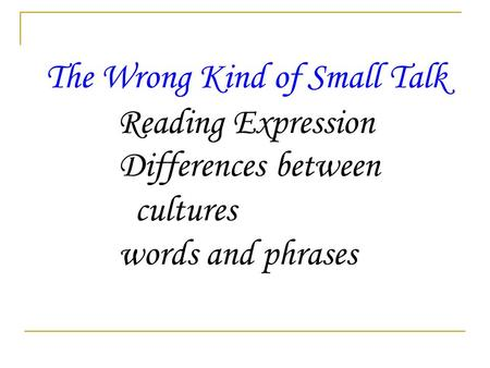 The Wrong Kind of Small Talk Reading Expression Differences between cultures words and phrases.