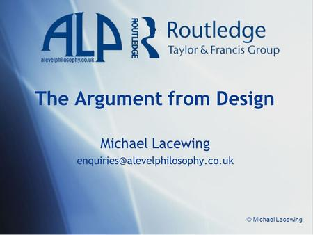 © Michael Lacewing The Argument from Design Michael Lacewing