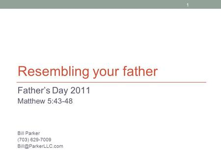 1 Resembling your father Father's Day 2011 Matthew 5:43-48 Bill Parker (703) 629-7009