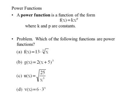 Power Functions A power function is a function of the form										where k and p are constants. Problem. Which of the following functions are power functions?