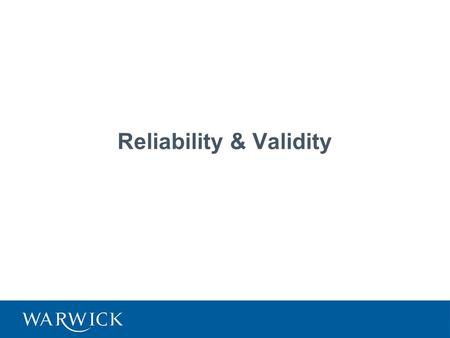 <strong>Reliability</strong> & <strong>Validity</strong>