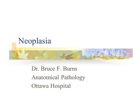 Dr. Bruce F. Burns Anatomical Pathology Ottawa Hospital