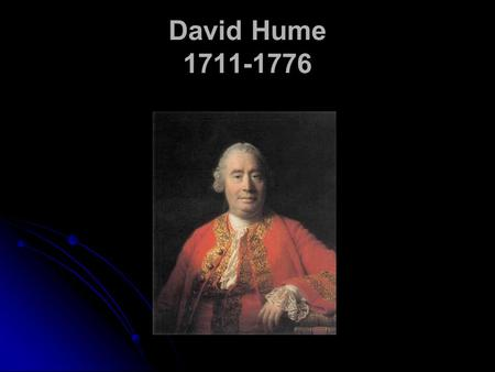 David Hume 1711-1776. Ideas and Thinking Low force and vivacity Conception, volition, memory, imagination, etc. Impressions Feeling High force and.