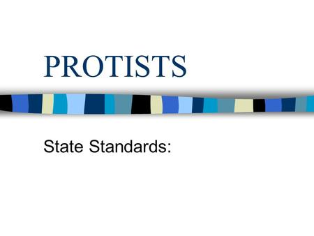 PROTISTS State Standards:.