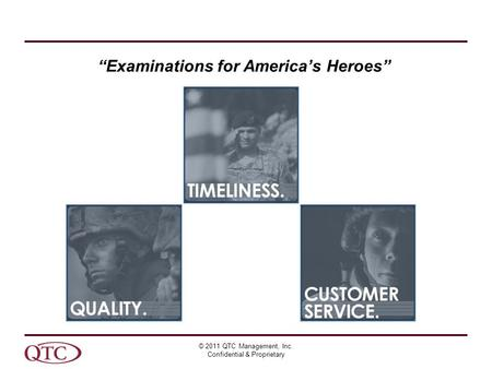 "© 2011 QTC Management, Inc. Confidential & Proprietary ""Examinations for America's Heroes"""