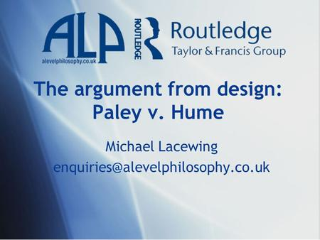 The argument from design: Paley v. Hume Michael Lacewing