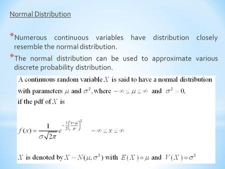 Normal Distribution * Numerous continuous variables have distribution closely resemble the normal distribution. * The normal distribution can be used to.