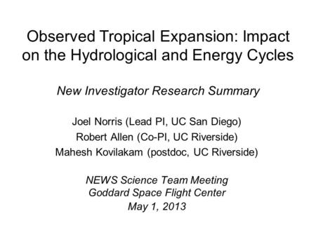 Observed Tropical Expansion: Impact on the Hydrological and Energy Cycles New Investigator Research Summary Joel Norris (Lead PI, UC San Diego) Robert.