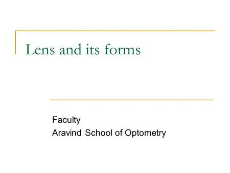 Lens and its forms Faculty Aravind School of Optometry.