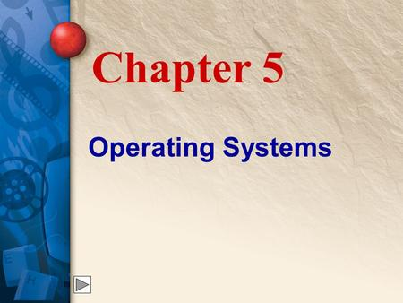 Chapter 5 Operating Systems. 5 The Operating System When working with multimedia, the operating system is perhaps the most important, the most complex,