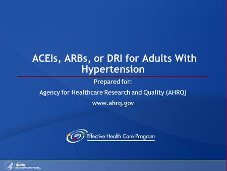 ACEIs, ARBs, or DRI for Adults With Hypertension Prepared for: Agency for Healthcare Research and Quality (AHRQ) www.ahrq.gov.