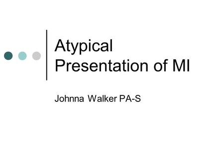 Atypical Presentation of MI Johnna Walker PA-S. The case… 59 year old woman presents with chief complaint of persistent cough and chest congestion for.