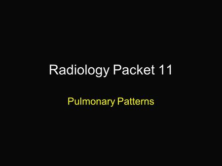 Radiology Packet 11 Pulmonary Patterns.