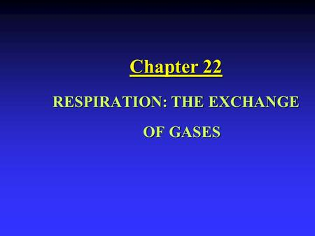 RESPIRATION: THE EXCHANGE OF GASES