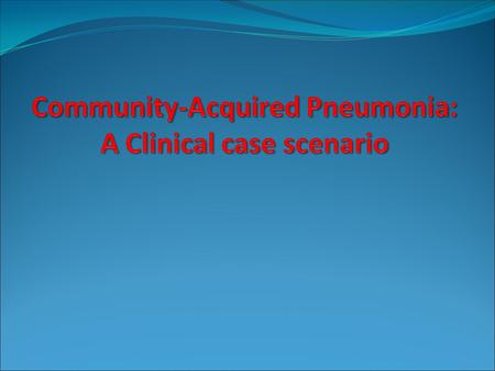 Outline  Diagnosis of CAP  Site of care?  Tools for risk assessment?  Diagnostic tests needed?  Management of severe CAP ? Community-Acquired Pneumonia: