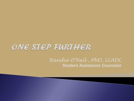 Randie O'Neil, PhD, LCADC Student Assistance Counselor.