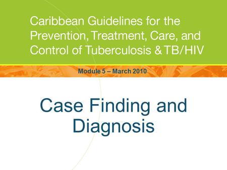 Case Finding and Diagnosis Module 5 – March 2010.