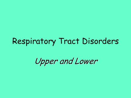 Respiratory Tract Disorders Upper and Lower. Upper Respiratory Infection - URI Localized in the mucosa of the URT –Nose, Pharynx, Larynx Usually named.