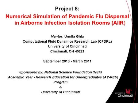 Project 8: Numerical Simulation of Pandemic Flu Dispersal in Airborne Infection Isolation Rooms (AIIR) Mentor: Urmila Ghia Computational Fluid Dynamics.