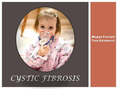Megan Forziati Troy Antonucci CYSTIC FIBROSIS. Definition A life-threatening disorder that causes severe lung damage and nutritional deficiencies. Affects.
