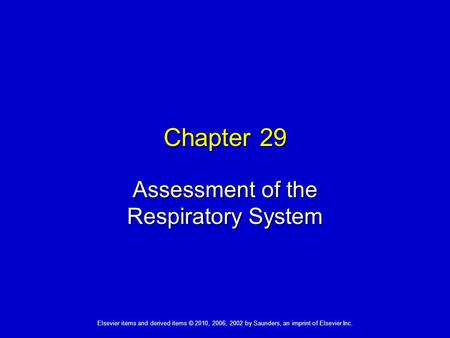 Elsevier items and derived items © 2010, 2006, 2002 by Saunders, an imprint of Elsevier Inc. Chapter 29 Assessment of the Respiratory System.