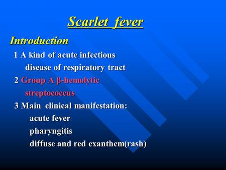 Scarlet fever Introduction 1 A kind of acute infectious 1 A kind of acute infectious disease of respiratory tract disease of respiratory tract 2 Group.
