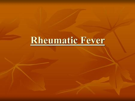 Rheumatic Fever Rheumatic Fever. 05/05/1999Dr.Said Alavi2 Etiology Acute rheumatic fever is a systemic disease of childhood,often recurrent that follows.