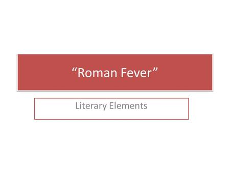 """Roman Fever"" Literary Elements."
