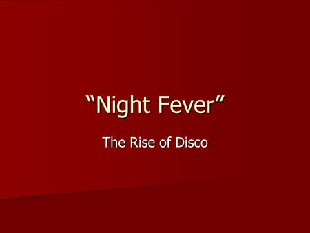 """Night Fever"" The Rise of Disco. Disco ""Disco"" was derived from ""discotheque,"" a term first used in Europe during the 1960s to refer to nightclubs devoted."