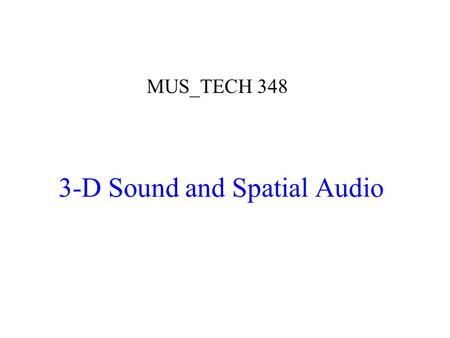 3-D Sound and Spatial Audio MUS_TECH 348. Environmental Acoustics and Computational Simulation.