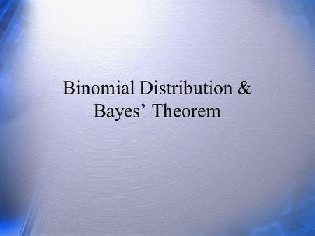 Binomial Distribution & Bayes' Theorem. Questions What is a probability? What is the probability of obtaining 2 heads in 4 coin tosses? What is the probability.