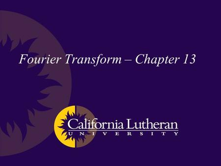 Fourier Transform – Chapter 13. Fourier Transform – continuous function Apply the Fourier Series to complex- valued functions using Euler's notation to.
