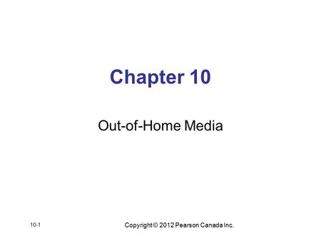 Copyright © 2012 Pearson Canada Inc. Chapter 10 Out-of-Home Media 10-1.