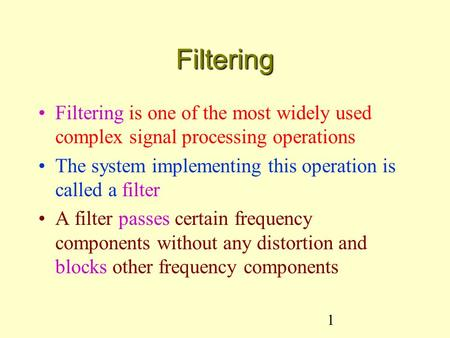 Filtering Filtering is one of the most widely used complex signal processing operations The system implementing this operation is called a filter A filter.