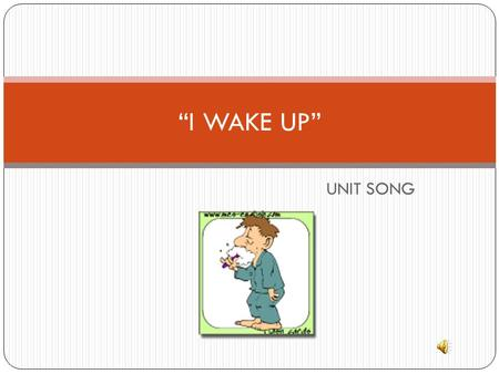 "UNIT SONG ""I WAKE UP"". I wake up I wash my face."