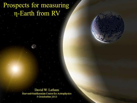 Prospects for measuring η-Earth from RV David W. Latham Harvard-Smithsonian Center for Astrophysics 5 Octoberber 2013.
