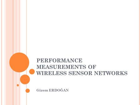PERFORMANCE MEASUREMENTS OF WIRELESS SENSOR NETWORKS Gizem ERDOĞAN.