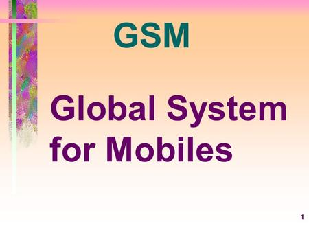 <strong>GSM</strong> Global <strong>System</strong> for Mobiles.