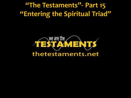 """The Testaments""- Part 15 ""Entering the Spiritual Triad"""